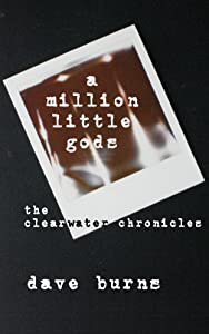 a million little gods: the clearwater chronicles