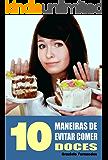 10 Maneiras de evitar comer doces