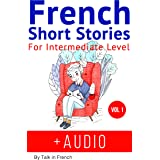 French Short Stories for Intermediate Level + AUDIO: Improve your reading and listening skills in French (Easy Stories for In