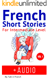 French: Short Stories for Intermediate Level + AUDIO: Improve your French listening comprehension skills with seven French stories for intermediate level (French Short Stories Book 2)