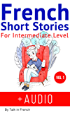 French: Short Stories for Intermediate Level + AUDIO: Improve your French listening comprehension skills with seven French stories for intermediate level ... Short Stories Book 2) (English Edition)