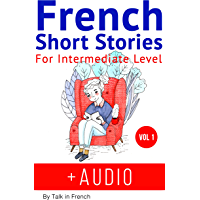 French Short Stories for Intermediate Level + AUDIO: Improve your French listening comprehension skills with seven French stories for intermediate level (French Edition)