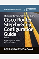 The Accidental Administrator: Cisco Router Step-by-Step Configuration Guide Kindle Edition