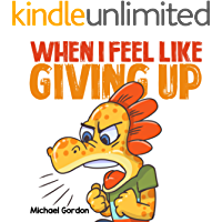 When I Feel Like Giving Up: (Children's Book About Emotions, Kids Ages 3 5,Kindergarten, Preschool) (Coping Skills 2)