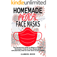 HOMEMADE MEDICAL FACE MASKS: The definitive guide to Make at Home 5 Different Types of Face Masks Easy explanation, Step by step with illustration