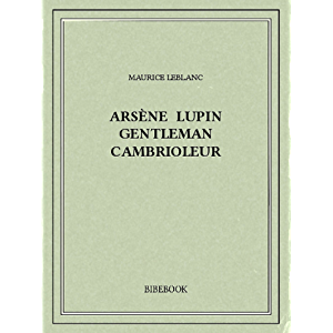 Arsène Lupin gentleman cambrioleur (French Edition)