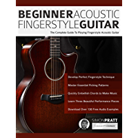 Beginner Acoustic Fingerstyle Guitar: The Complete Guide to Playing Fingerstyle Acoustic Guitar (Learn Acoustic Guitar Book 1) (English Edition)