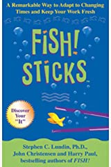 Fish! Sticks: A Remarkable Way to Adapt to Changing Times and Keep Your Work Fresh Kindle Edition