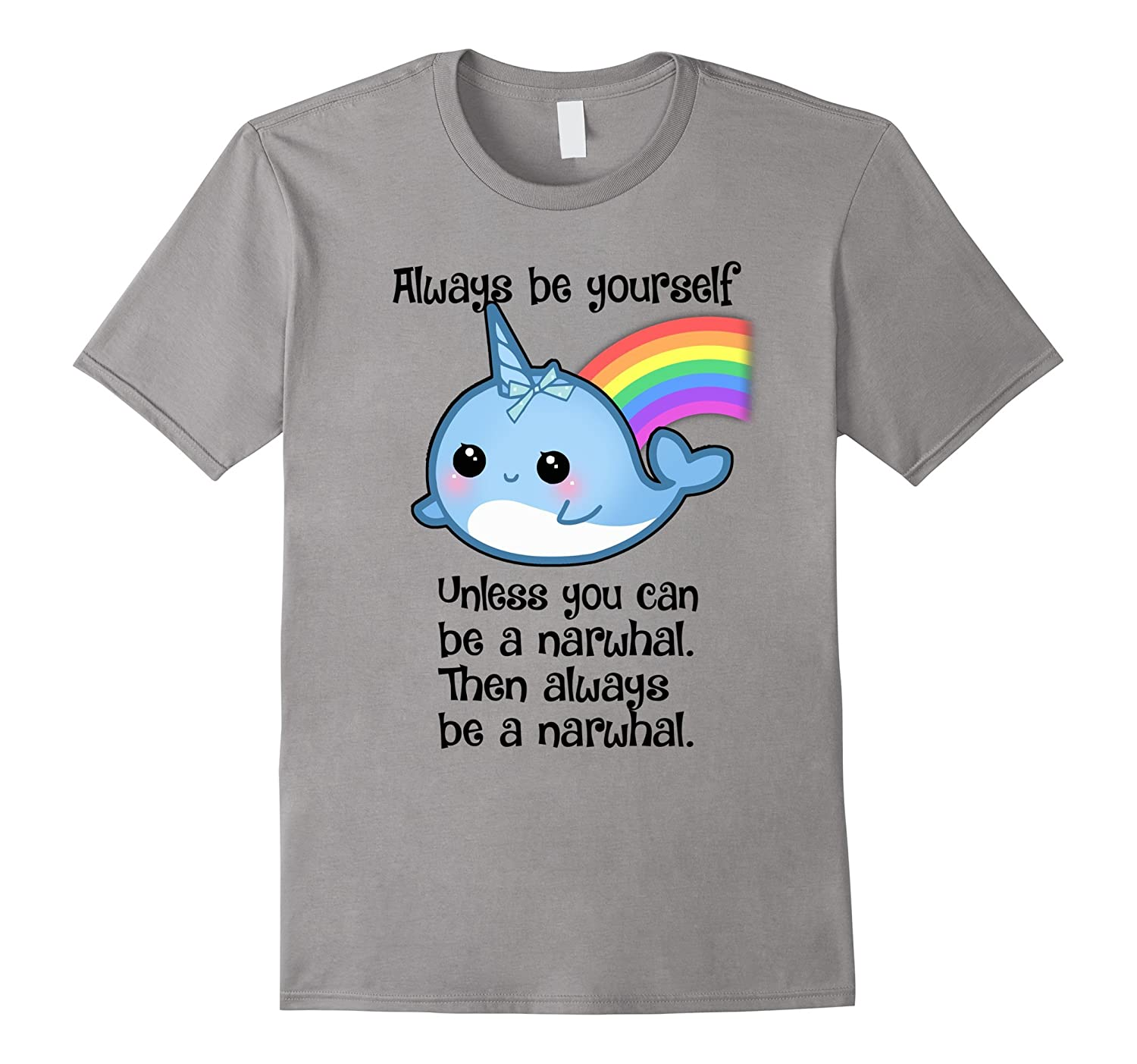 The Always Be A Narwhal Shirt-T-Shirt