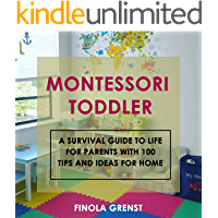 Montessori Toddler: A survival guide to life for parents with 100 tips and ideas for home (English Edition)