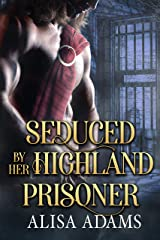 Seduced By Her Highland Prisoner: A Scottish Medieval Historical Romance Kindle Edition