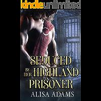 Seduced By Her Highland Prisoner: A Scottish Medieval Historical Romance
