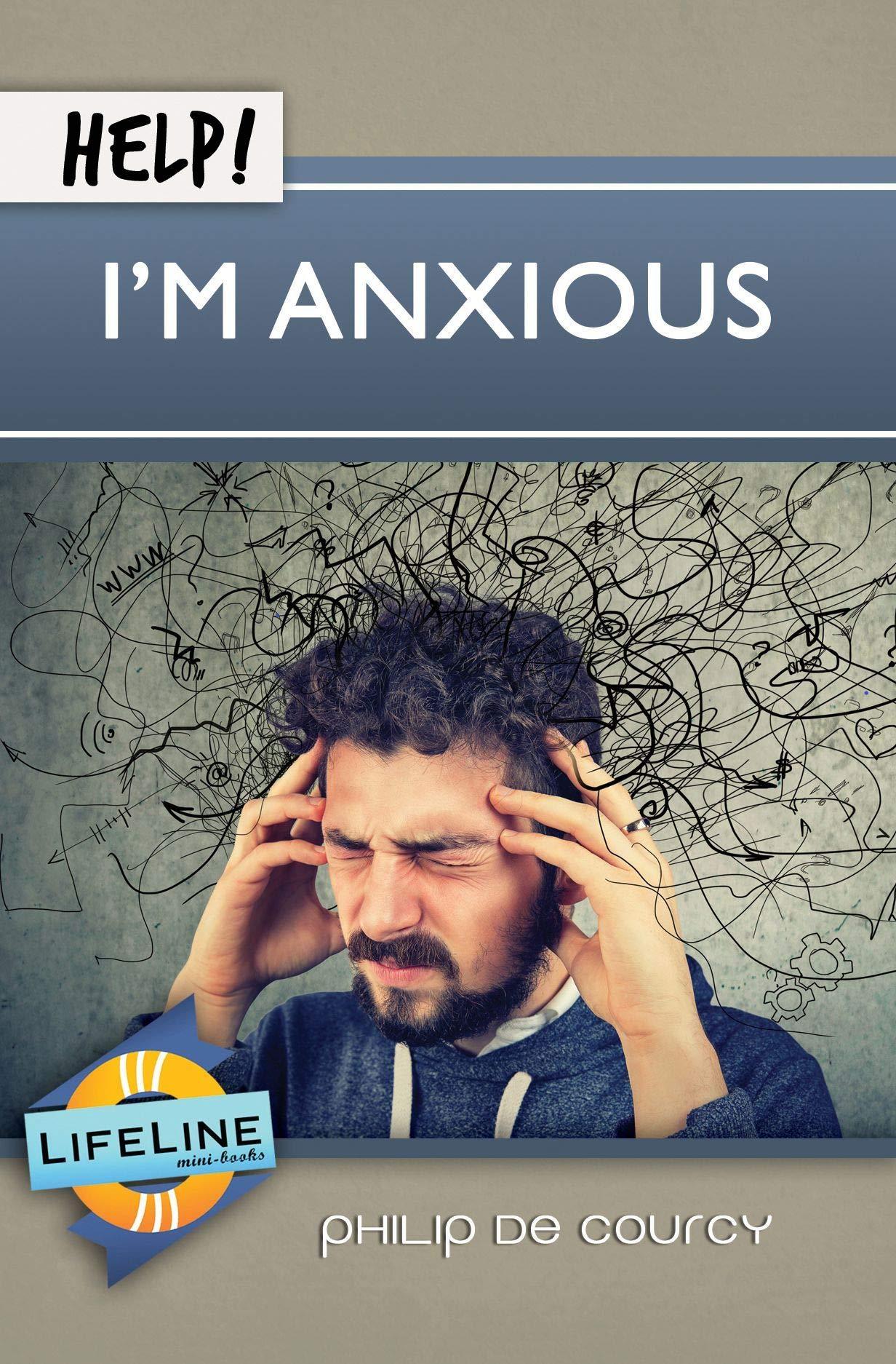 Help! I'm Anxious (Lifeline Mini-Books): Philip de Courcy
