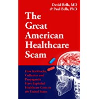 The Great American Healthcare Scam: How Kickbacks, Collusion and Propaganda Have Exploded Healthcare Costs in the United States