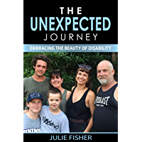 THE UNEXPECTED JOURNEY: Embracing the Beauty of Disability (memoir)