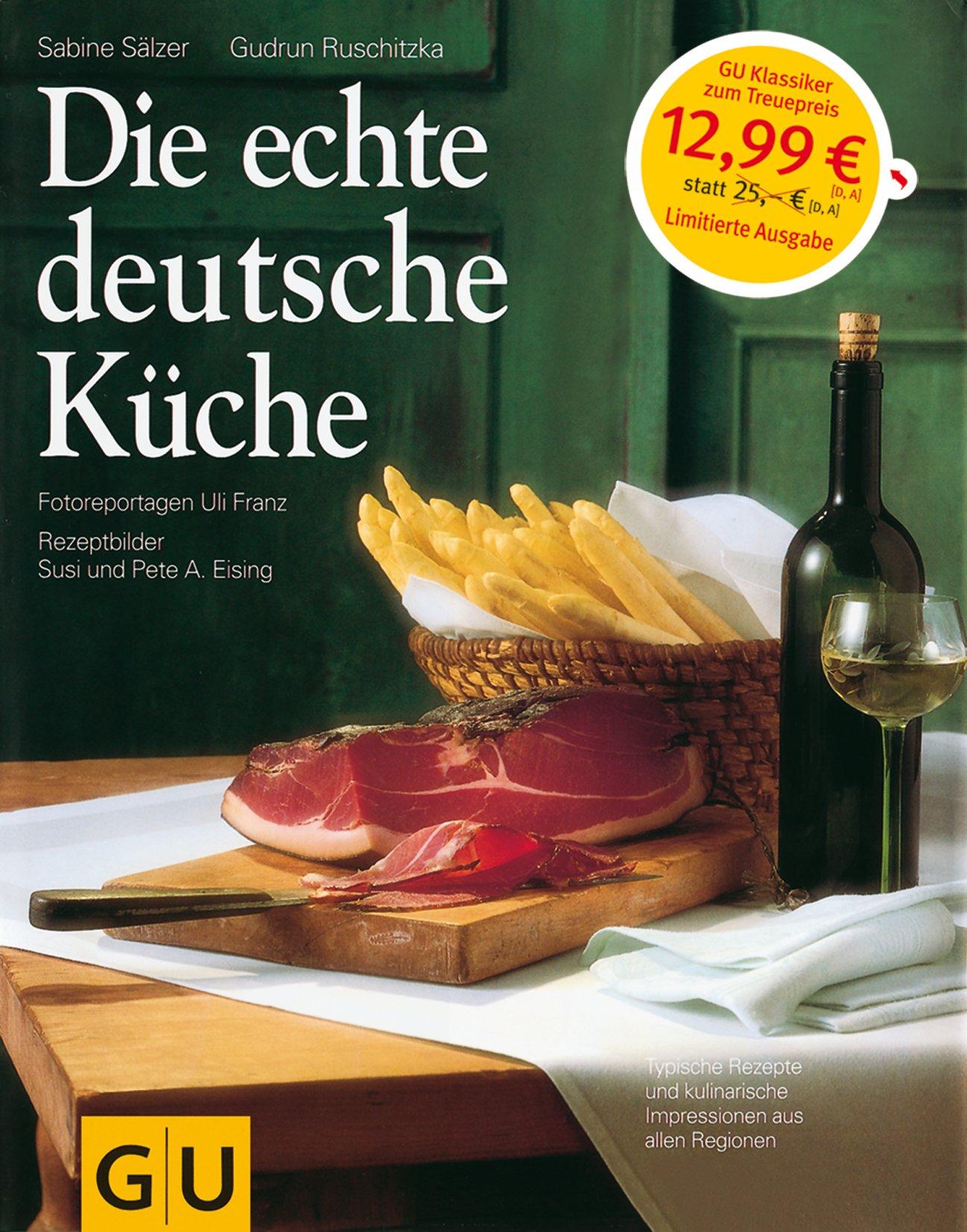 Die echte deutsche Küche: Typische Rezepte und kulinarische ...
