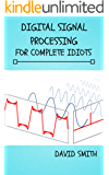Digital Signal Processing for Complete Idiots (Electrical Engineering for Complete Idiots)