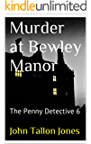 Murder at Bewley Manor: The Penny Detective 6 (The Penny Detective Series)