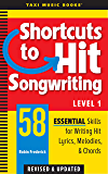 Shortcuts to Hit Songwriting Level One: 58 Essential Skills for Writing Hit Lyrics, Melodies, & Chords (Revised…