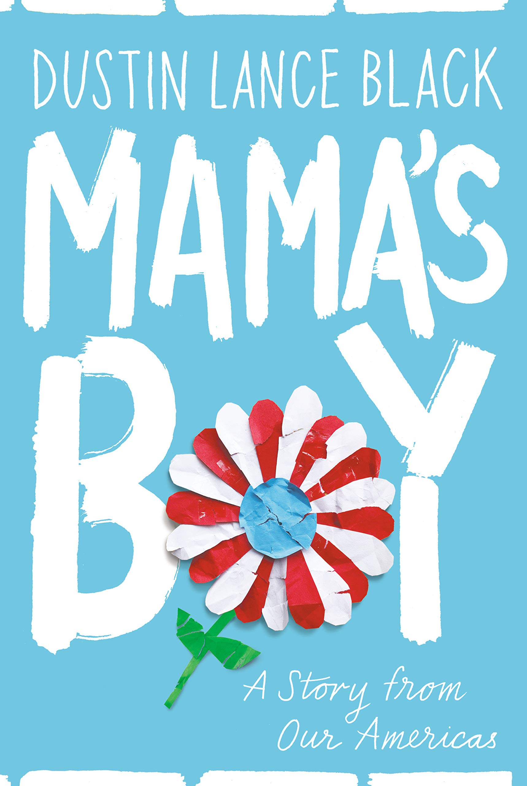 Mamas Boy A Story From Our Americas Dustin Lance Black