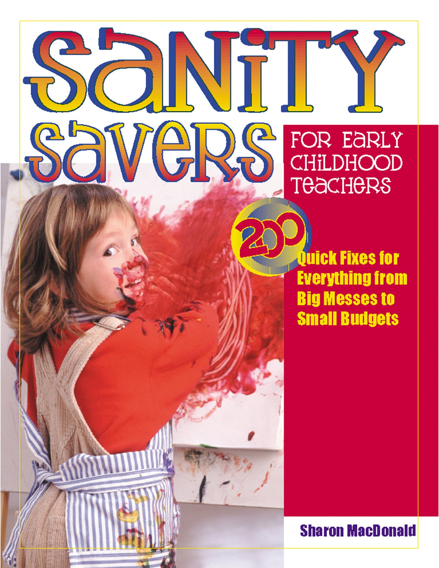 Sanity Savers For Early Childhood Teachers 200 Quick Fixes For