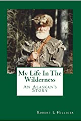 My Life In The Wilderness: An Alaskan's Story Kindle Edition