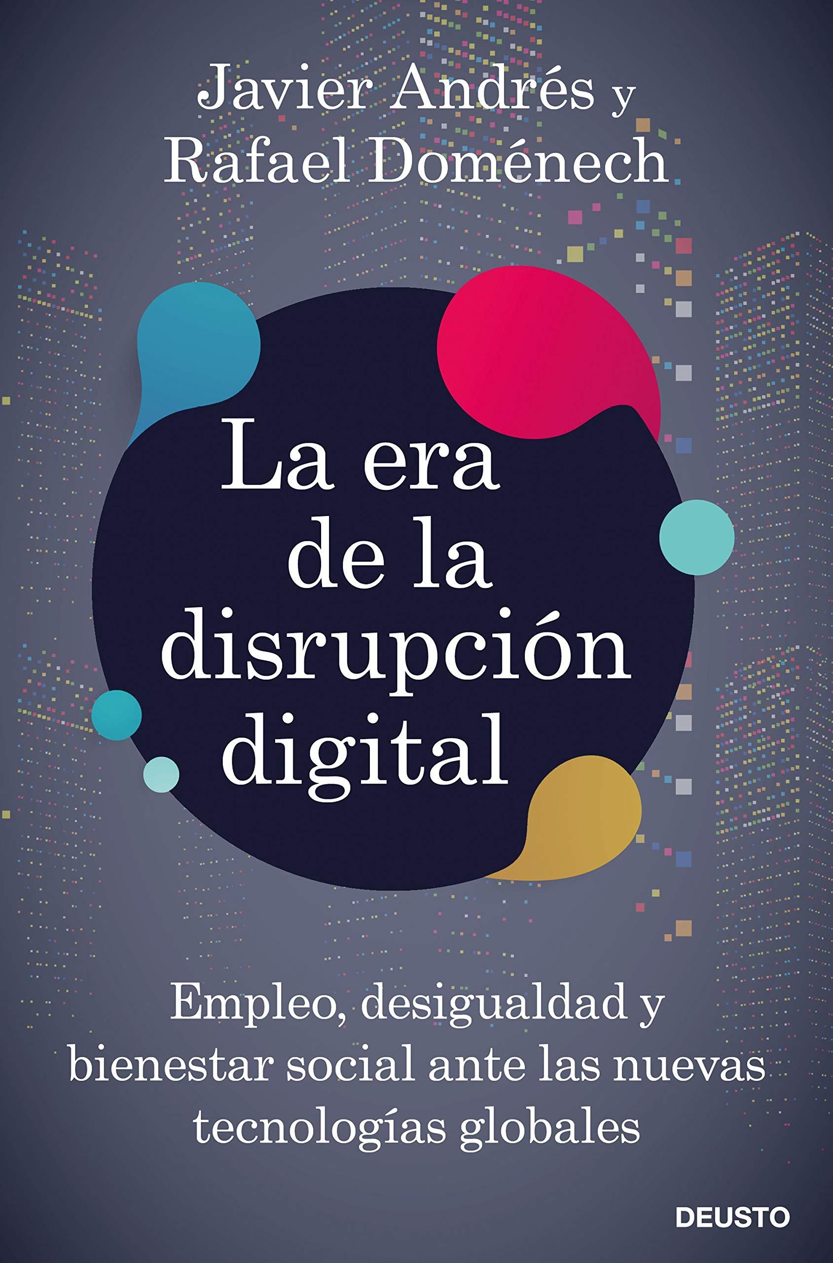 La era de la disrupción digital: Empleo, desigualdad y bienestar social ante las nuevas tecnologías globales Sin colección: Amazon.es: Doménech Vilariño, Rafael, Andrés Domingo, Javier Angel: Libros