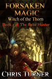 Forsaken Magic : Witch of the Thorn (The Relic Hunter Book 1)