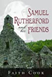 Samuel Rutherford and his Friends - Newly formatted