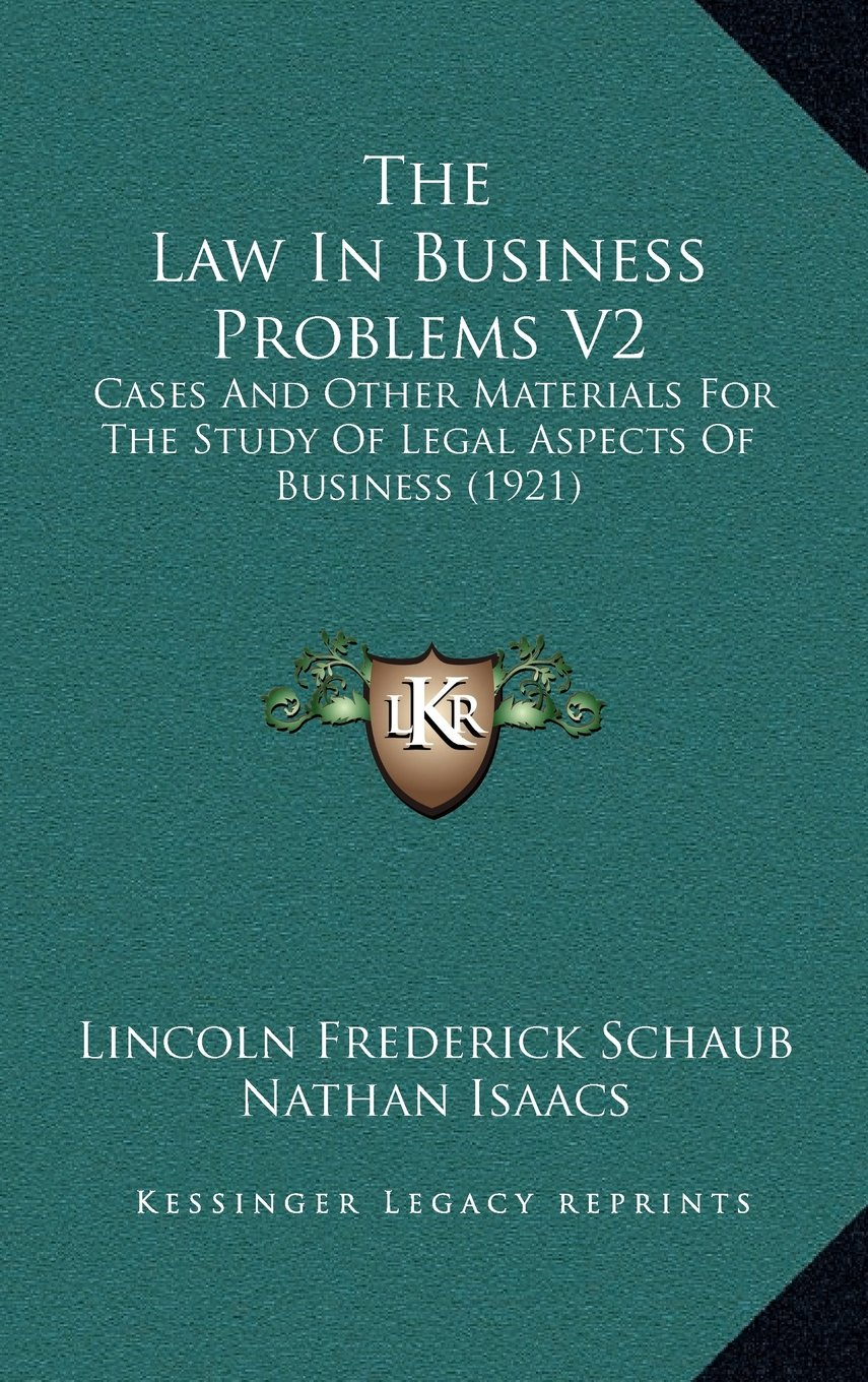 The Law In Business Problems V2: Cases And Other Materials For The Study Of Legal Aspects Of Business (1921) pdf epub