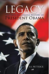 Legacy: The True Inglorious History of President Obama Kindle Edition