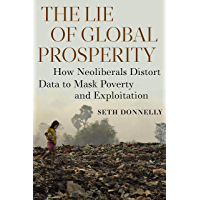 The Lie of Global Prosperity: How Neoliberals Distort Data to Mask Poverty and Exploitation (English Edition)
