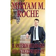 EL SOLTERON MILLONARIO HIJO DE UN EXPRESIDENTE (Spanish Edition) nov 5, 2013