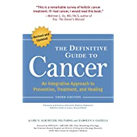 The Definitive Guide to Cancer, 3rd Edition: An Integrative Approach to Prevention...