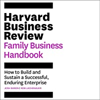 The Harvard Business Review Family Business Handbook: How to Build and Sustain a Successful, Enduring Enterprise (HBR…