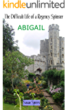 The Difficult Life of a Regency Spinster: ABIGAIL