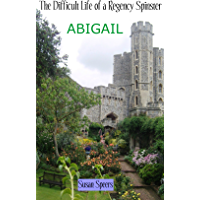 The Difficult Life of a Regency Spinster: ABIGAIL (English Edition)