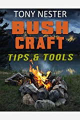 Bushcraft Tips & Tools by Tony Nester (Practical Survival Book 7) Kindle Edition