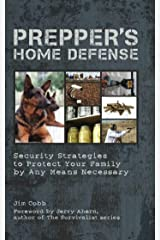 Prepper's Home Defense: Security Strategies to Protect Your Family by Any Means Necessary Paperback