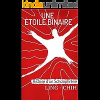 Une Etoile Binaire: Histoire d'un Schizophrène (French Edition)
