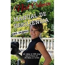 Manual de Resiliencia para Mujeres: de cómo el ¡no! exige reinventarse en 24 horas o menos (La Re(i)nacida nº 1) (Spanish Edition) Aug 10, 2018