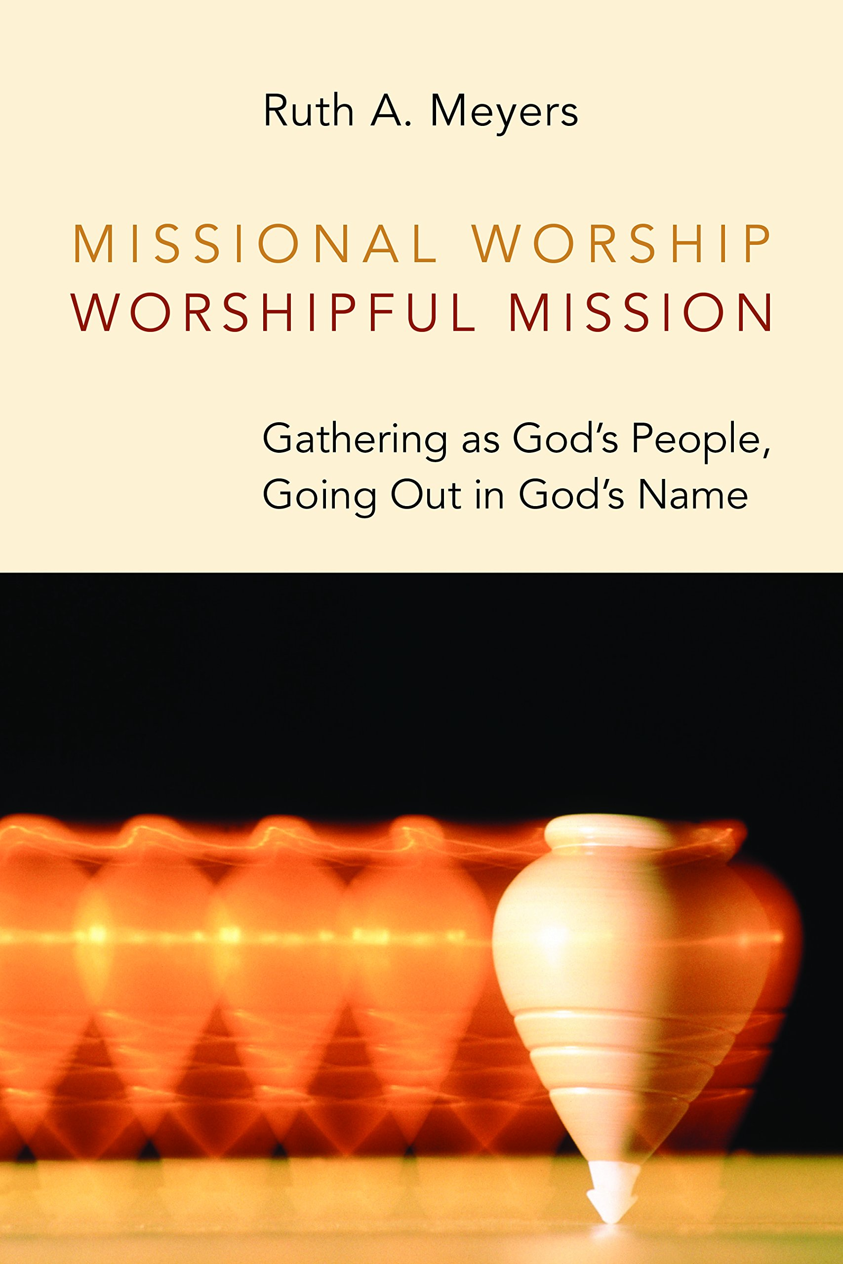 Missional Worship, Worshipful Mission: Gathering as God's People, Going Out in God's Name (Calvin Institute of Christian Worship (CICW))