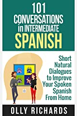 101 Conversations in Intermediate Spanish: Short Natural Dialogues to Boost Your Confidence & Improve Your Spoken Spanish (101 Conversations in Spanish nº 2) (Spanish Edition) Kindle Edition