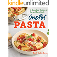 One-Pot Pasta Cookbook: 65 Super Easy Recipes for One-and-Done Meals