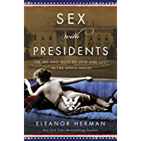 Sex with Presidents: The Ins and Outs of Love and Lust in the White House (English Edition)