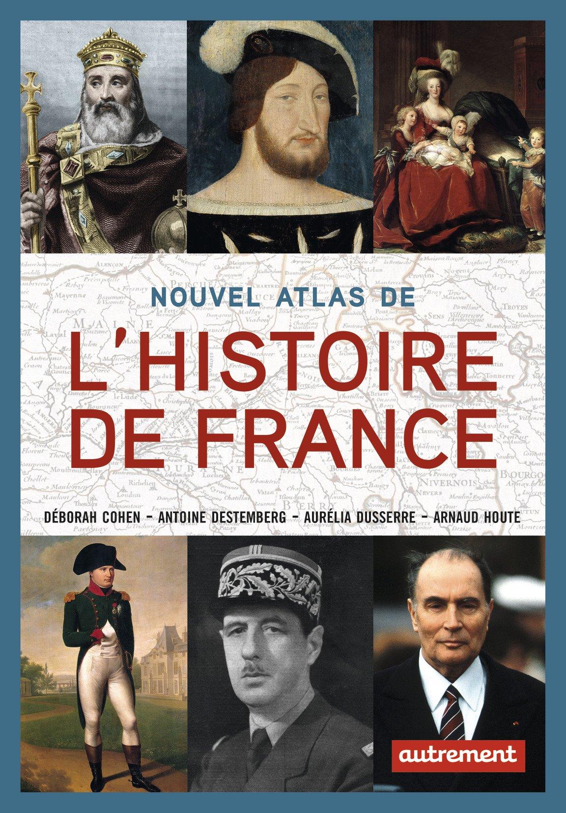 Nouvel atlas de l'Histoire de France Relié – 2 novembre 2016 Fabrice Le Goff Deborah Cohen Antoine Destemberg Aurélia Dusserre