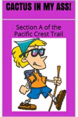 CACTUS IN MY ASS! Section A of the Pacific Crest Trail (CJ's Outdoor Adventure Series Book 3) Kindle Edition