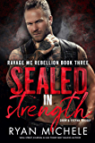 Sealed in Strength (Ravage MC Rebellion Series Book Three): A Motorcycle Club Romance Trilogy of Crow & Rylynn
