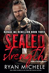 Sealed in Strength (Ravage MC Rebellion Series Book Three): A Motorcycle Club Romance Trilogy of Crow & Rylynn Kindle Edition