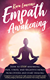 Empath Awakening - How to STOP absorbing pain, stress, and negative energy from others and start healing: (A beginner's survival guide for highly sensitive and empathic people) (English Edition)